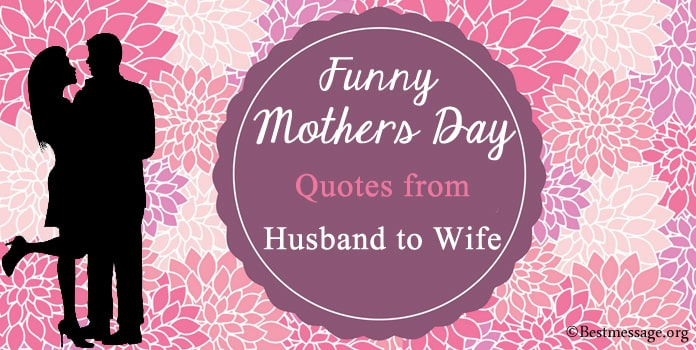Funny Mothers Day Quotes Messages from Husband to Wife