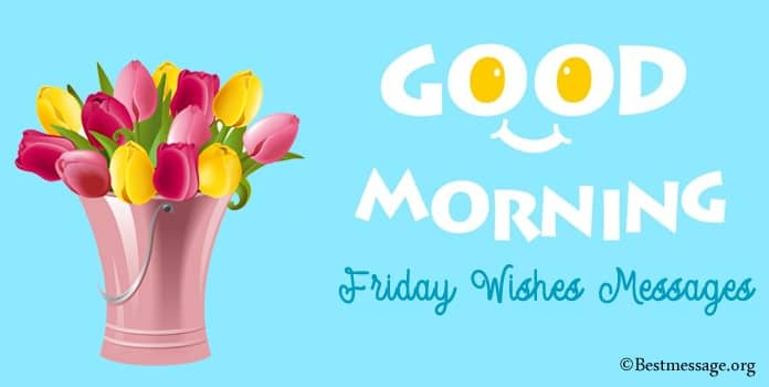 Good Morning Friday Wishes - Good Morning Messages
