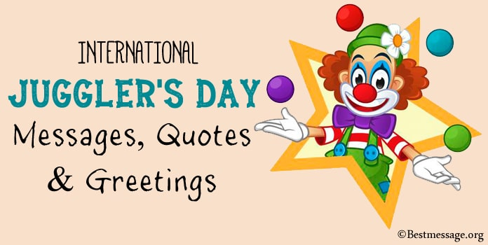 International Juggler's Day Greetings Messages, Juggler Quotes