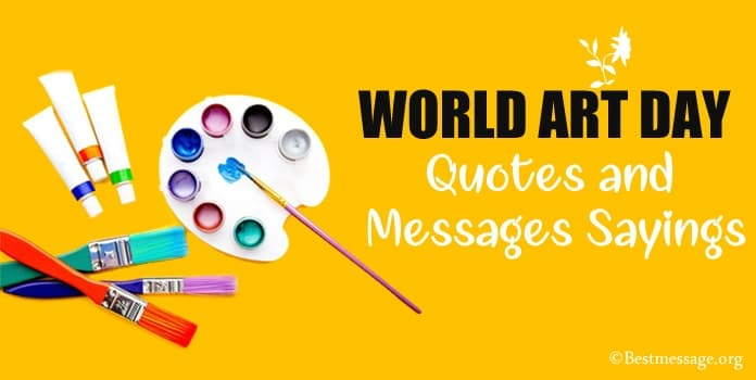 World Art Day Quotes - Art Day Wishes Messages Sayings