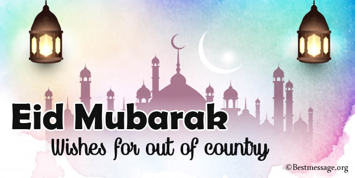 Eid Mubarak Wishes for Out of Country - Eid ul fitr Messages