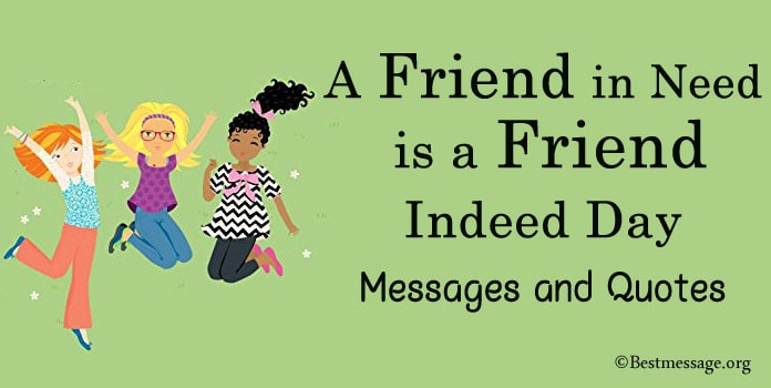 A Friend in Need is a Friend Indeed Day Messages, Quotes