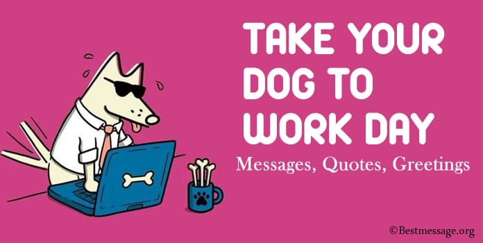 Take Your Dog To Work Day Messages, Quotes