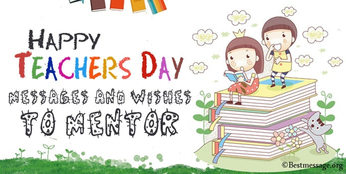 Happy Teachers Day Wishes to Mentor, Teachers Day Messages Quotes