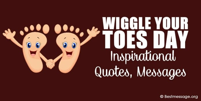 Wiggle Your Toes Day Inspirational Quotes, Messages