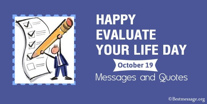 Happy Evaluate Your Life Day Messages, Evaluate Quotes