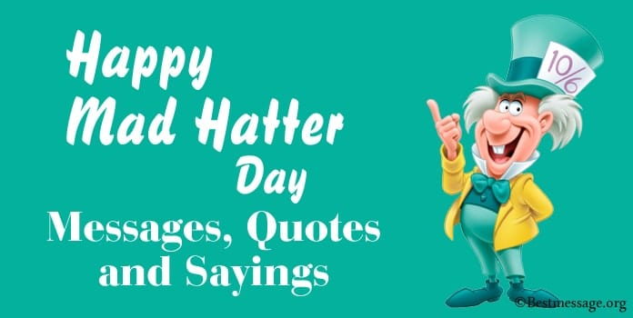Mad Hatter Day Messages, Mad Hatter Quotes Sayings