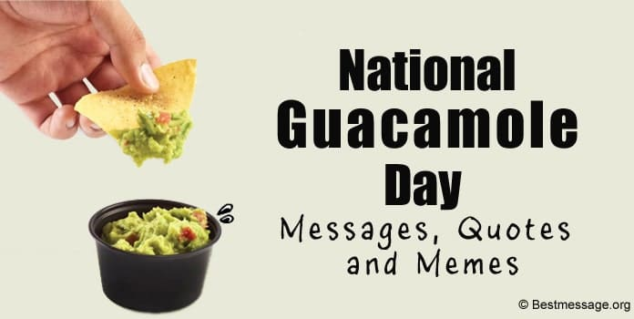 National Guacamole Day Messages, Quotes, Memes