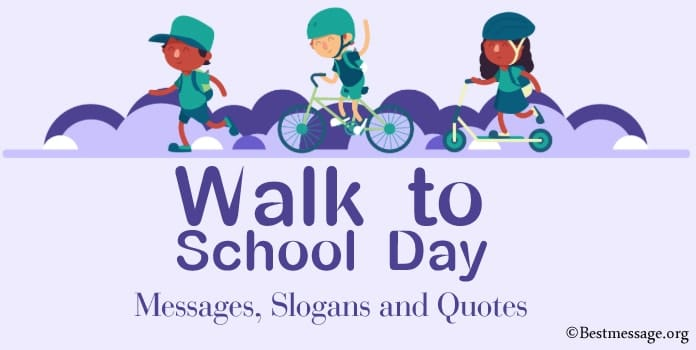 Walk to School Day Messages, school quotes, walking slogans
