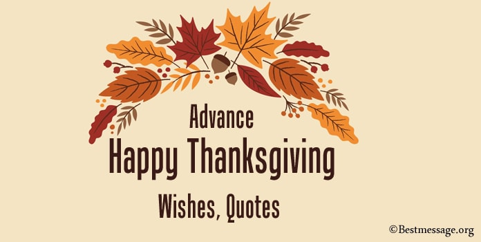 Advance Happy Thanksgiving Wishes, Advance Thanksgiving Quotes Messages