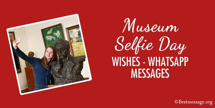Museum Selfie Day Wishes, Selfie Day Whatsapp Messages Images