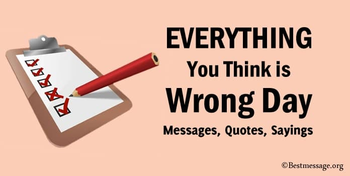 Everything You Think is Wrong Day Messages, Quotes Sayings