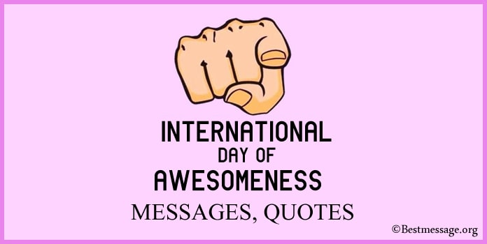 International Day of Awesomeness Messages, awesomeness Quotes