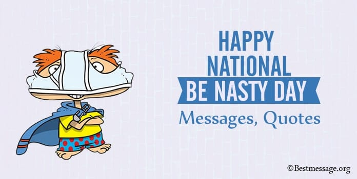 Be Nasty Day Messages, Nasty Quotes and Sayings Images
