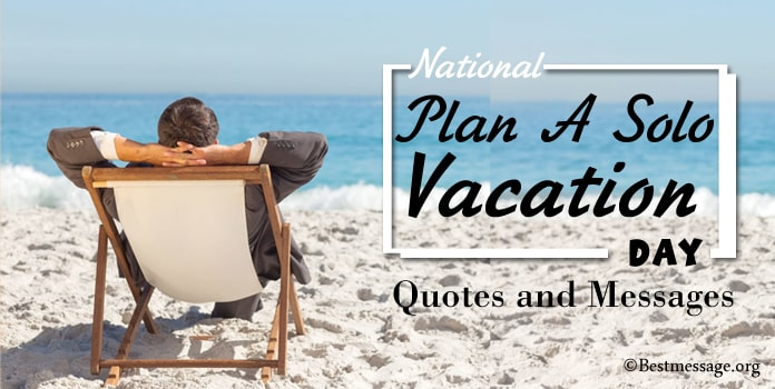 Plan A Solo Vacation Day Messages, solo travel Quotes