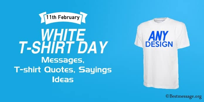 White T-shirt Day Messages, T-shirt Quotes, White T-shirt Sayings