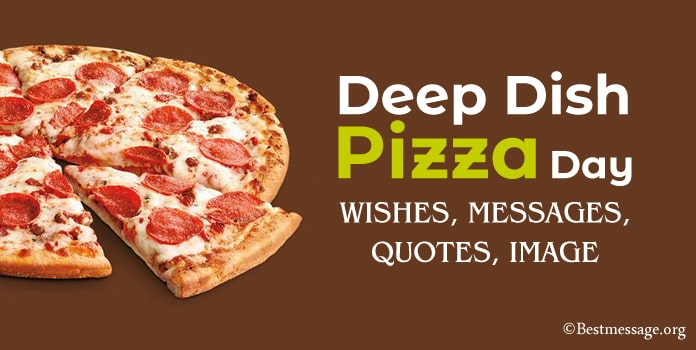 Deep Dish Pizza Day Wishes, Messages, Pizza Quotes Image