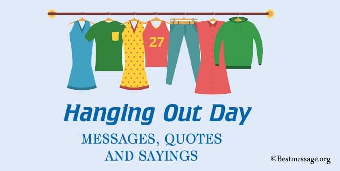 Hanging Out Day Messages, Hanging Quotes Sayings