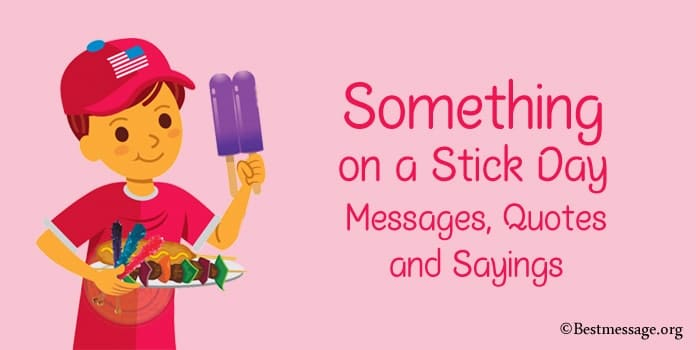 Happy National Something on a Stick Day Messages, Quotes