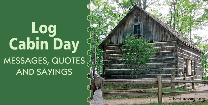 Log Cabin Day Messages, Cabin Quotes and Sayings