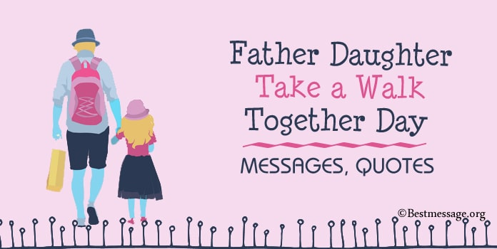 Father Daughter Take a Walk Together Day Messages, Quotes