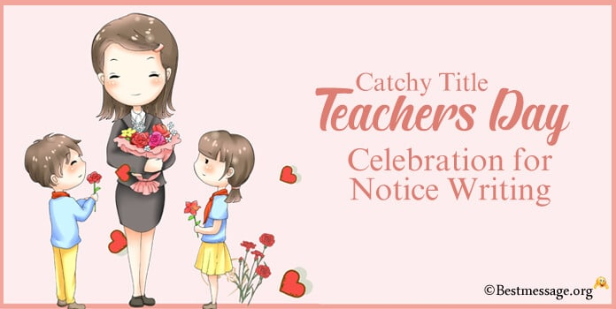 Catchy Title for Teachers Day Celebration for Notice Writing