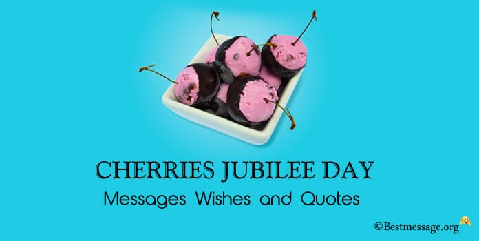 Cherries Jubilee Day Messages Wishes Quotes